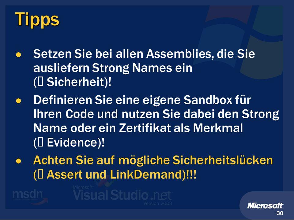 30 Tipps Setzen Sie bei allen Assemblies, die Sie ausliefern Strong Names ein ( Sicherheit)! Definieren Sie eine eigene Sandbox für Ihren Code und nut