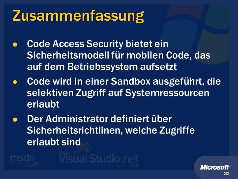 31 Zusammenfassung Code Access Security bietet ein Sicherheitsmodell für mobilen Code, das auf dem Betriebssystem aufsetzt Code wird in einer Sandbox