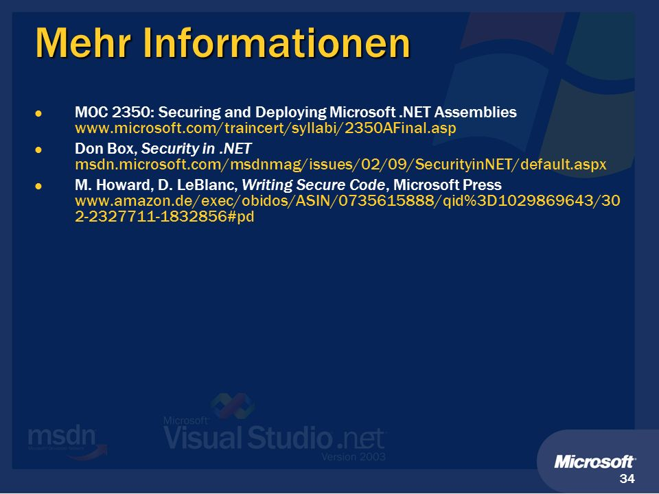 34 Mehr Informationen MOC 2350: Securing and Deploying Microsoft.NET Assemblies www.microsoft.com/traincert/syllabi/2350AFinal.asp Don Box, Security i