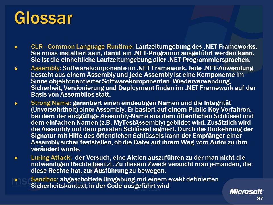 37 Glossar CLR - Common Language Runtime: Laufzeitumgebung des.NET Frameworks. Sie muss installiert sein, damit ein.NET-Programm ausgeführt werden kan