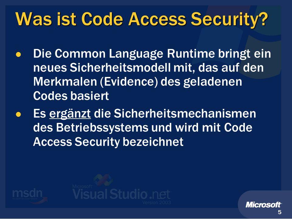 5 Was ist Code Access Security? Die Common Language Runtime bringt ein neues Sicherheitsmodell mit, das auf den Merkmalen (Evidence) des geladenen Cod