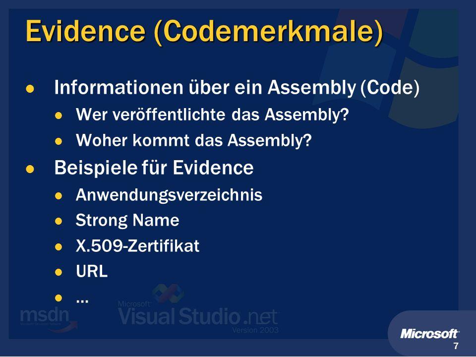 7 Evidence (Codemerkmale) Informationen über ein Assembly (Code) Wer veröffentlichte das Assembly? Woher kommt das Assembly? Beispiele für Evidence An