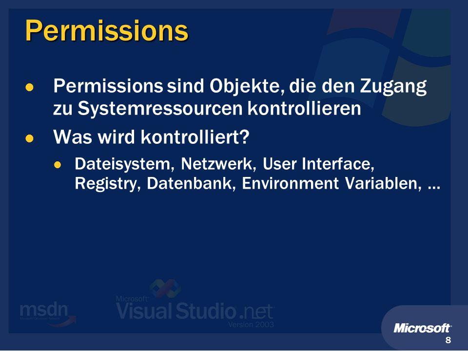8 Permissions Permissions sind Objekte, die den Zugang zu Systemressourcen kontrollieren Was wird kontrolliert? Dateisystem, Netzwerk, User Interface,