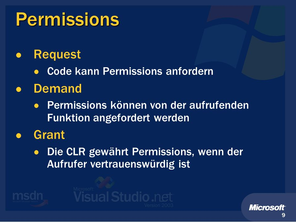 9 Permissions Request Code kann Permissions anfordern Demand Permissions können von der aufrufenden Funktion angefordert werden Grant Die CLR gewährt