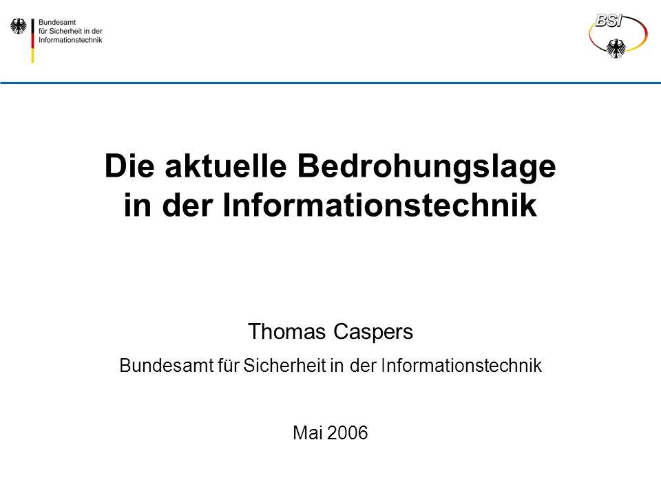 Thomas Caspers Mai 2006 Folie 2 Sichere Informationstechnik für unsere Gesellschaft Bundesamt für Sicherheit in der Informationstechnik (BSI) Zentraler IT-Sicherheitsdienstleister des Bundes Unabhängige und neutrale Stelle 1991 per Gesetz gegründet Jahresbudget 2005: 52 Millionen 458 Mitarbeiter in Bonn