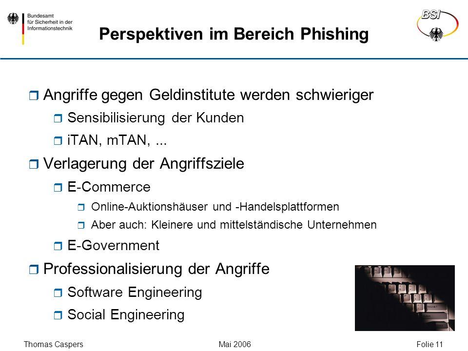 Thomas Caspers Mai 2006 Folie 11 Perspektiven im Bereich Phishing Angriffe gegen Geldinstitute werden schwieriger Sensibilisierung der Kunden iTAN, mT