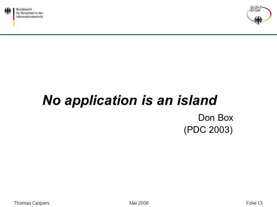 Thomas Caspers Mai 2006 Folie 13 No application is an island Don Box (PDC 2003)