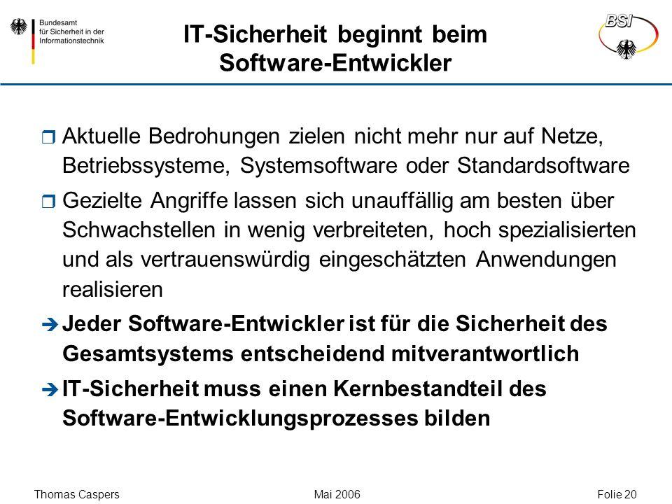 Thomas Caspers Mai 2006 Folie 20 IT-Sicherheit beginnt beim Software-Entwickler Aktuelle Bedrohungen zielen nicht mehr nur auf Netze, Betriebssysteme,