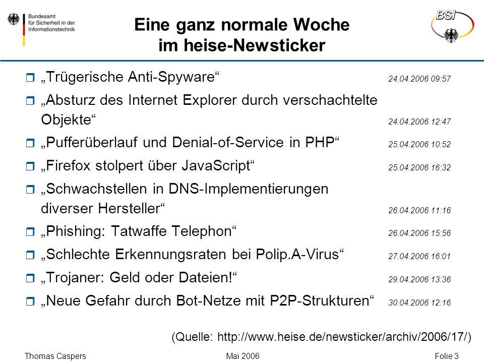 Thomas Caspers Mai 2006 Folie 3 Eine ganz normale Woche im heise-Newsticker Trügerische Anti-Spyware 24.04.2006 09:57 Absturz des Internet Explorer du