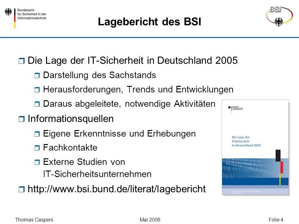 Thomas Caspers Mai 2006 Folie 4 Lagebericht des BSI Die Lage der IT-Sicherheit in Deutschland 2005 Darstellung des Sachstands Herausforderungen, Trend