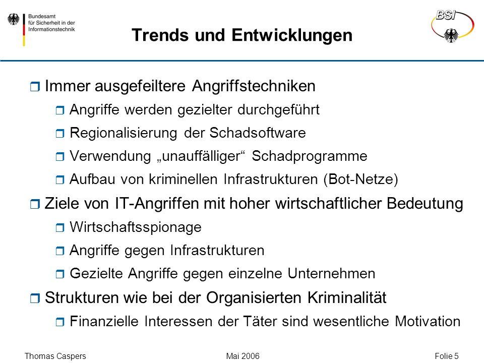 Thomas Caspers Mai 2006 Folie 5 Trends und Entwicklungen Immer ausgefeiltere Angriffstechniken Angriffe werden gezielter durchgeführt Regionalisierung