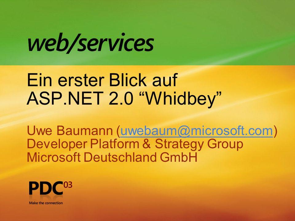 Ein erster Blick auf ASP.NET 2.0 Whidbey Uwe Baumann (uwebaum@microsoft.com)uwebaum@microsoft.com Developer Platform & Strategy Group Microsoft Deutschland GmbH Uwe Baumann (uwebaum@microsoft.com)uwebaum@microsoft.com Developer Platform & Strategy Group Microsoft Deutschland GmbH