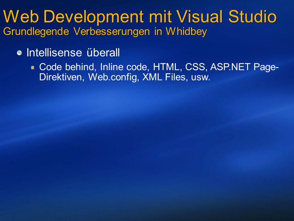 Web Development mit Visual Studio Grundlegende Verbesserungen in Whidbey Intellisense überall Code behind, Inline code, HTML, CSS, ASP.NET Page- Direktiven, Web.config, XML Files, usw.