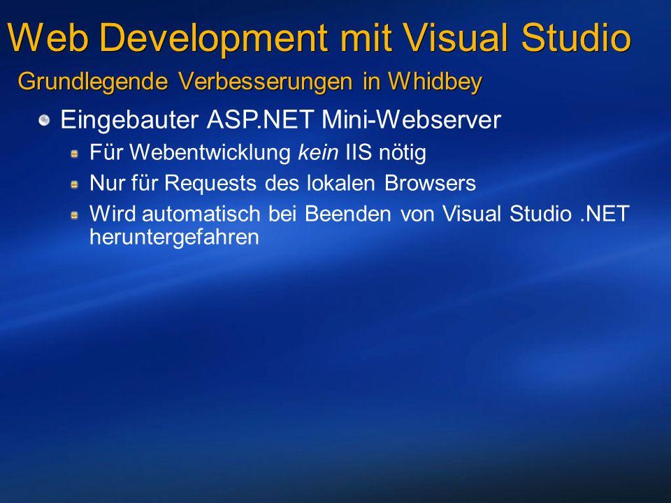 Web Development mit Visual Studio Grundlegende Verbesserungen in Whidbey Eingebauter ASP.NET Mini-Webserver Für Webentwicklung kein IIS nötig Nur für Requests des lokalen Browsers Wird automatisch bei Beenden von Visual Studio.NET heruntergefahren