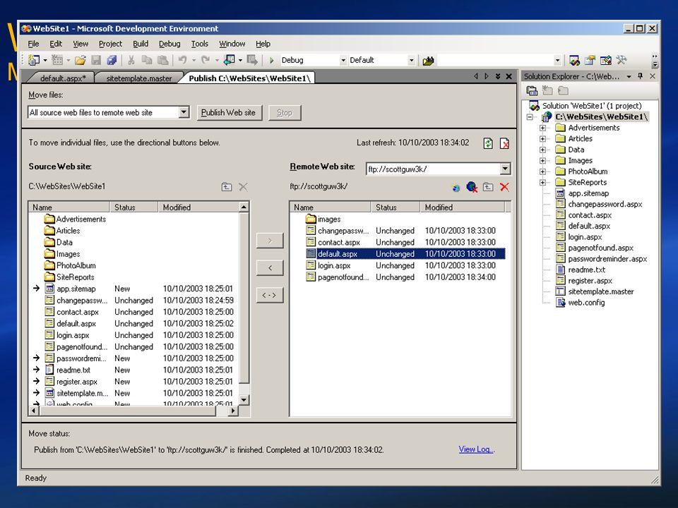 Web Development in Visual Studio Major Improvements for Whidbey Eingebauter ASP.NET Mini-Webserver Für Webentwicklung ist kein IIS nötig Nur für Requests des lokalen Browsers Wird automatisch bei Beenden von Visual Studio.NET heruntergefahren Erweitertes Web-Publishing Sehr einfaches Übertragen von Websites auf entfernte Webserver