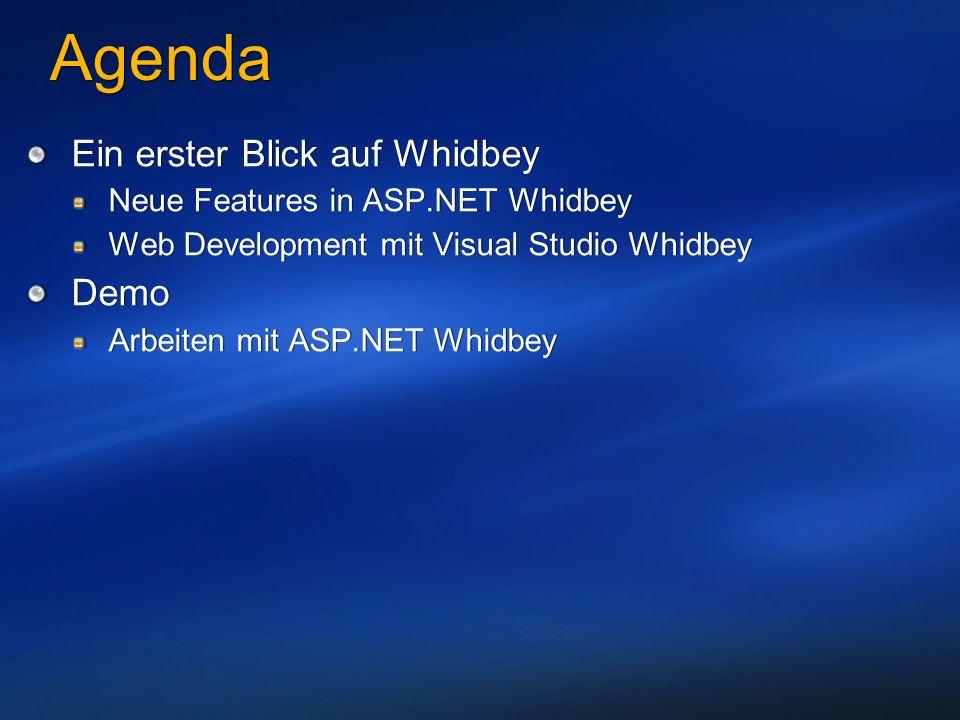 Agenda Ein erster Blick auf Whidbey Neue Features in ASP.NET Whidbey Web Development mit Visual Studio Whidbey Demo Arbeiten mit ASP.NET Whidbey Ein erster Blick auf Whidbey Neue Features in ASP.NET Whidbey Web Development mit Visual Studio Whidbey Demo Arbeiten mit ASP.NET Whidbey