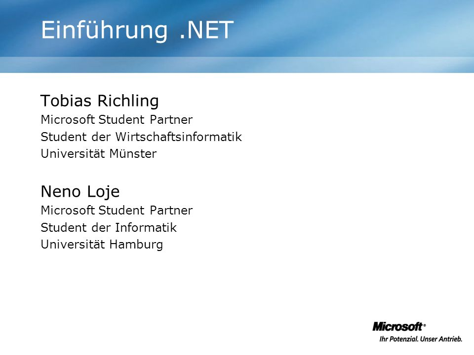 Einführung.NET Tobias Richling Microsoft Student Partner Student der Wirtschaftsinformatik Universität Münster Neno Loje Microsoft Student Partner Stu