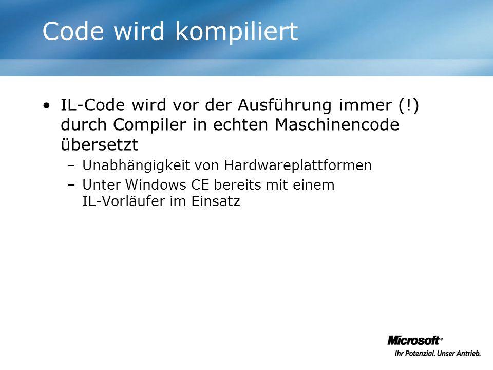 Code wird kompiliert IL-Code wird vor der Ausführung immer (!) durch Compiler in echten Maschinencode übersetzt –Unabhängigkeit von Hardwareplattforme