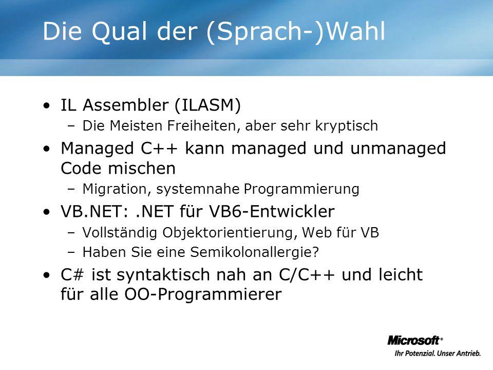 Die Qual der (Sprach-)Wahl IL Assembler (ILASM) –Die Meisten Freiheiten, aber sehr kryptisch Managed C++ kann managed und unmanaged Code mischen –Migr
