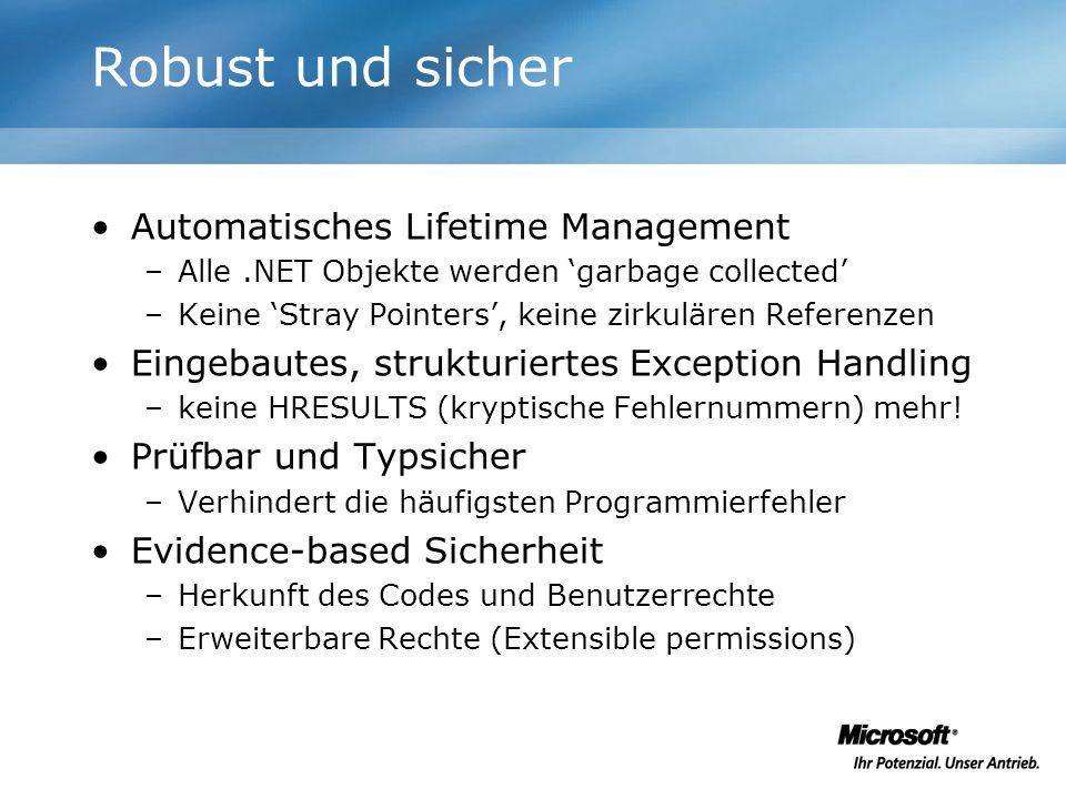Robust und sicher Automatisches Lifetime Management –Alle.NET Objekte werden garbage collected –Keine Stray Pointers, keine zirkulären Referenzen Eing
