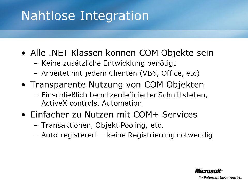 Nahtlose Integration Alle.NET Klassen können COM Objekte sein –Keine zusätzliche Entwicklung benötigt –Arbeitet mit jedem Clienten (VB6, Office, etc)