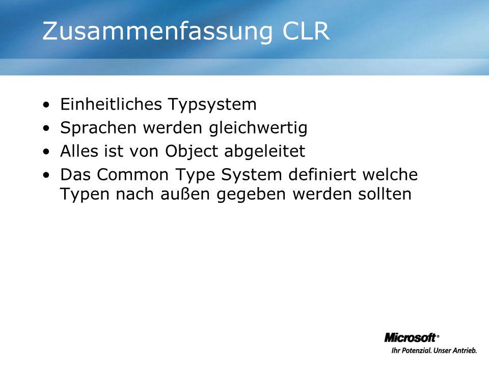 Zusammenfassung CLR Einheitliches Typsystem Sprachen werden gleichwertig Alles ist von Object abgeleitet Das Common Type System definiert welche Typen