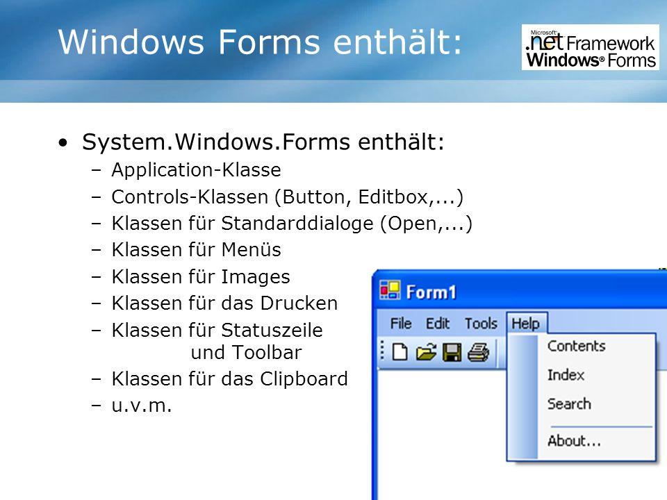 Windows Forms enthält: System.Windows.Forms enthält: –Application-Klasse –Controls-Klassen (Button, Editbox,...) –Klassen für Standarddialoge (Open,..