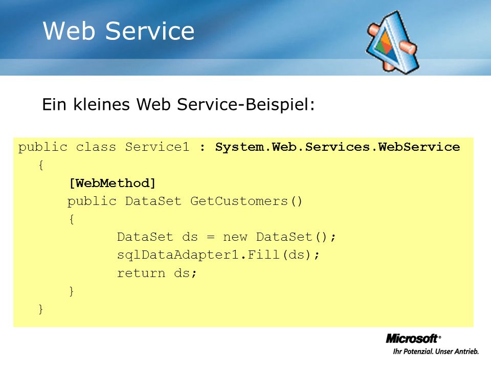 Web Service public class Service1 : System.Web.Services.WebService { [WebMethod] public DataSet GetCustomers() { DataSet ds = new DataSet(); sqlDataAd