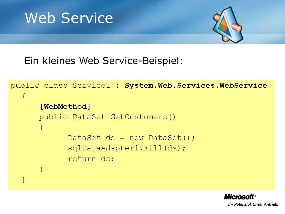 Web Service public class Service1 : System.Web.Services.WebService { [WebMethod] public DataSet GetCustomers() { DataSet ds = new DataSet(); sqlDataAdapter1.Fill(ds); return ds; } Ein kleines Web Service-Beispiel: