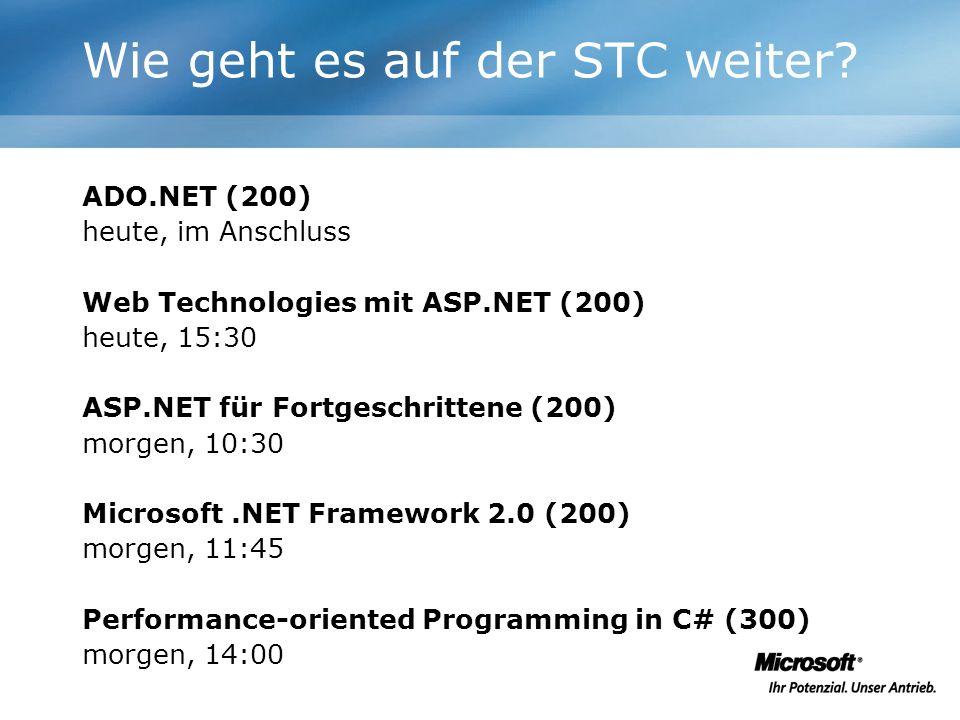 Wie geht es auf der STC weiter? ADO.NET (200) heute, im Anschluss Web Technologies mit ASP.NET (200) heute, 15:30 ASP.NET für Fortgeschrittene (200) m