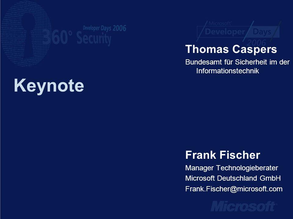 Keynote Frank Fischer Manager Technologieberater Microsoft Deutschland GmbH Frank.Fischer@microsoft.com Thomas Caspers Bundesamt für Sicherheit im der Informationstechnik