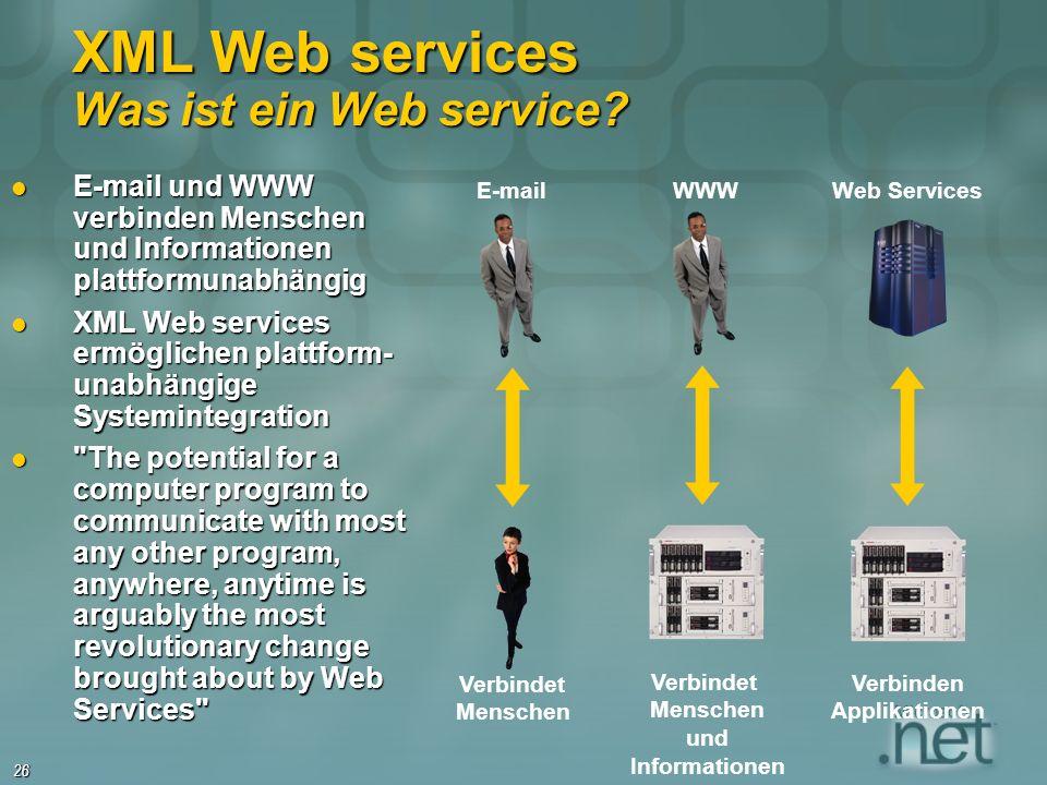 26 XML Web services Was ist ein Web service? E-mail und WWW verbinden Menschen und Informationen plattformunabhängig E-mail und WWW verbinden Menschen