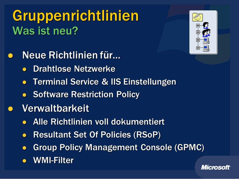 Gruppenrichtlinien Was ist neu? Neue Richtlinien für… Neue Richtlinien für… Drahtlose Netzwerke Drahtlose Netzwerke Terminal Service & IIS Einstellung
