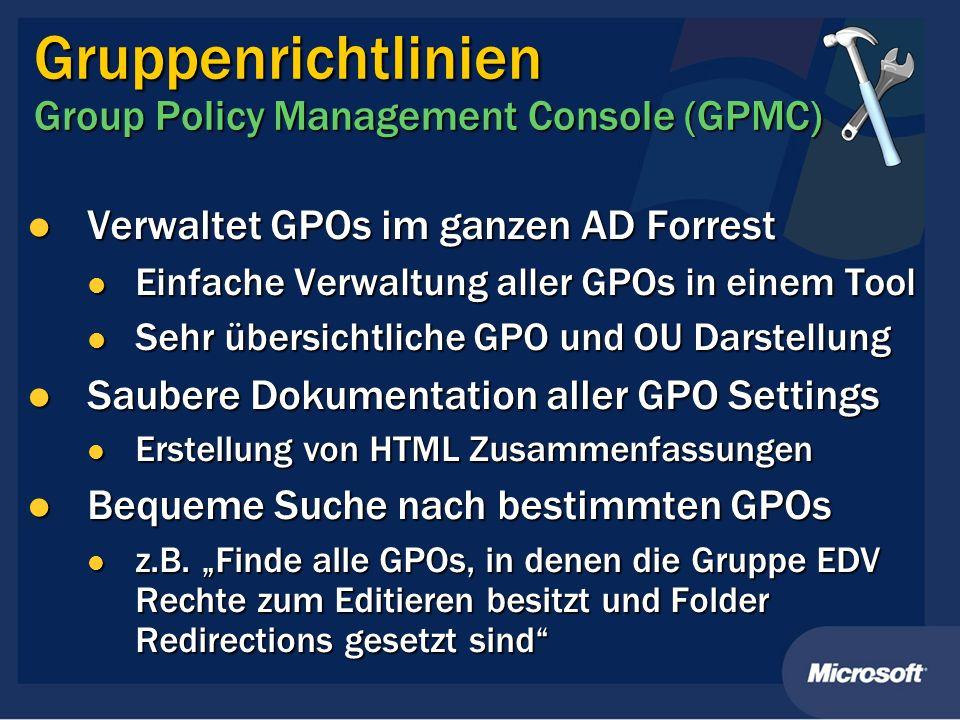 Gruppenrichtlinien Group Policy Management Console (GPMC) Verwaltet GPOs im ganzen AD Forrest Verwaltet GPOs im ganzen AD Forrest Einfache Verwaltung