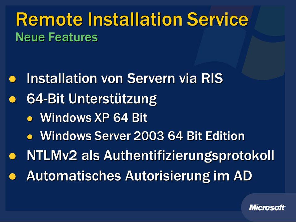 Remote Installation Service Neue Features Installation von Servern via RIS Installation von Servern via RIS 64-Bit Unterstützung 64-Bit Unterstützung