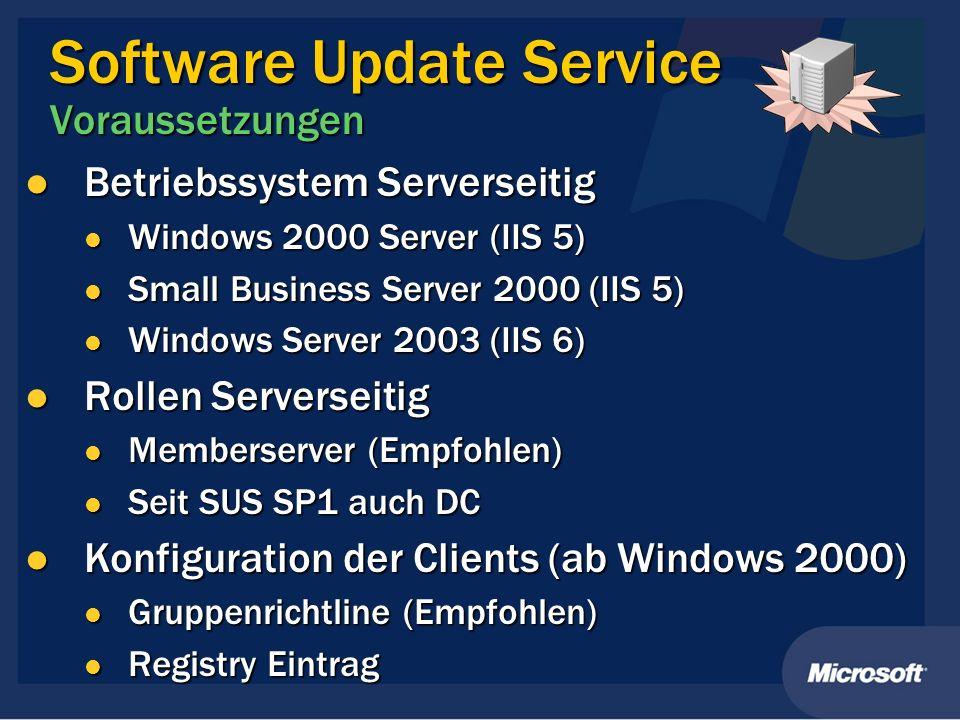 Software Update Service Voraussetzungen Betriebssystem Serverseitig Betriebssystem Serverseitig Windows 2000 Server (IIS 5) Windows 2000 Server (IIS 5