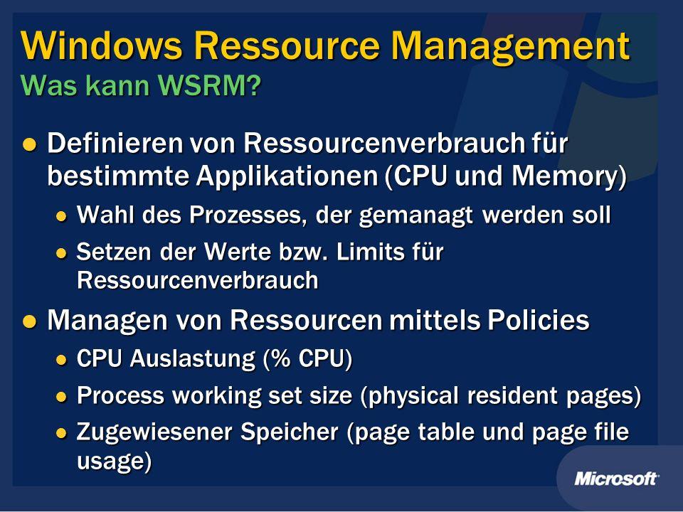 Windows Ressource Management Was kann WSRM? Definieren von Ressourcenverbrauch für bestimmte Applikationen (CPU und Memory) Definieren von Ressourcenv