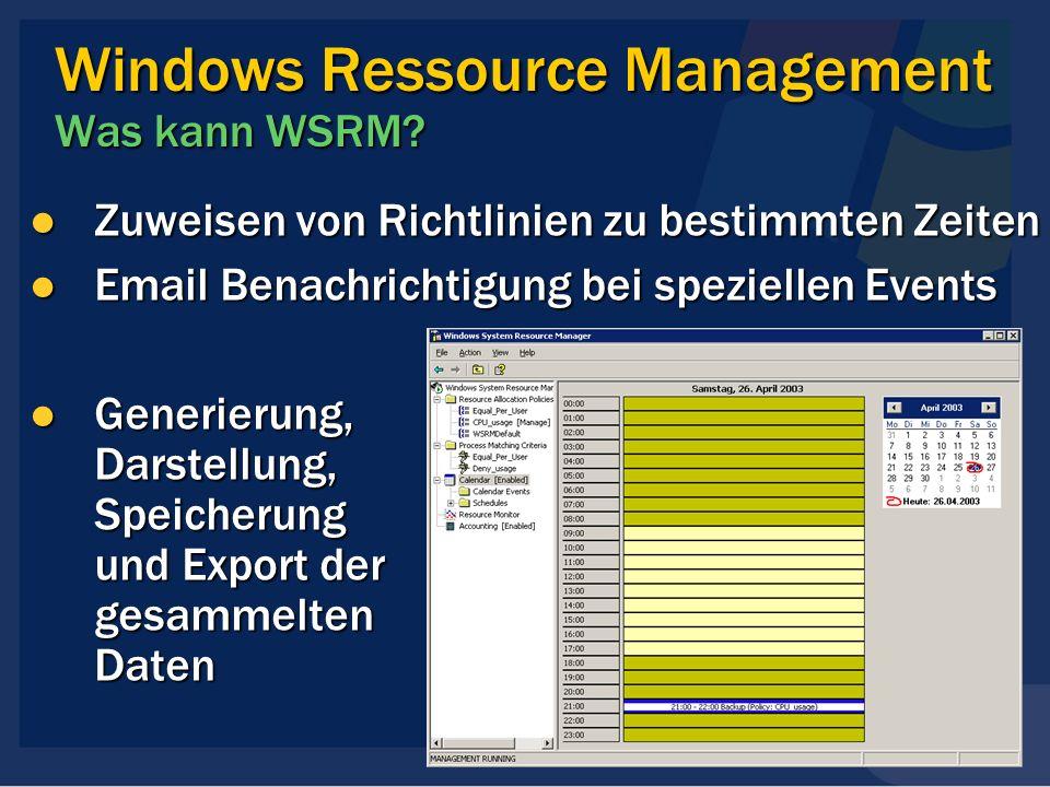 Windows Ressource Management Was kann WSRM? Zuweisen von Richtlinien zu bestimmten Zeiten Zuweisen von Richtlinien zu bestimmten Zeiten Email Benachri
