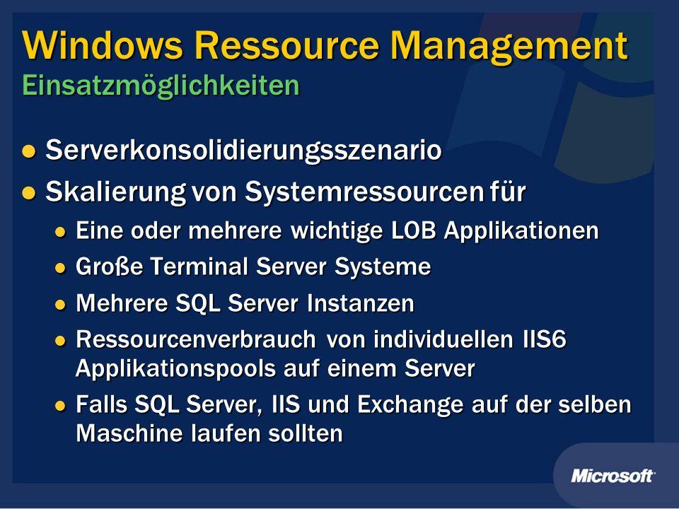 Windows Ressource Management Einsatzmöglichkeiten Serverkonsolidierungsszenario Serverkonsolidierungsszenario Skalierung von Systemressourcen für Skal