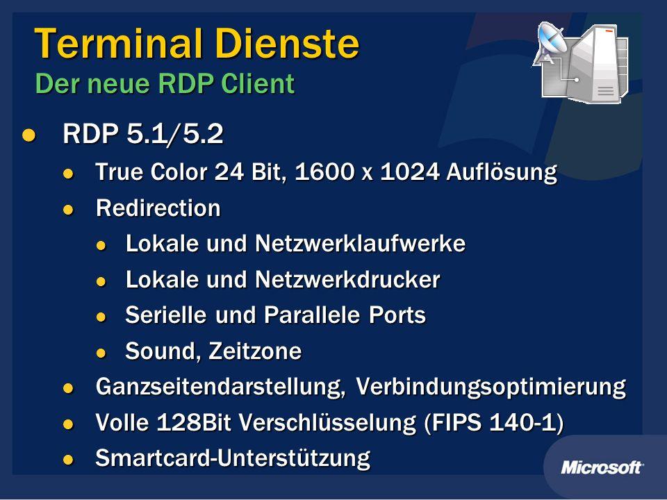 Terminal Dienste Der neue RDP Client RDP 5.1/5.2 RDP 5.1/5.2 True Color 24 Bit, 1600 x 1024 Auflösung True Color 24 Bit, 1600 x 1024 Auflösung Redirec