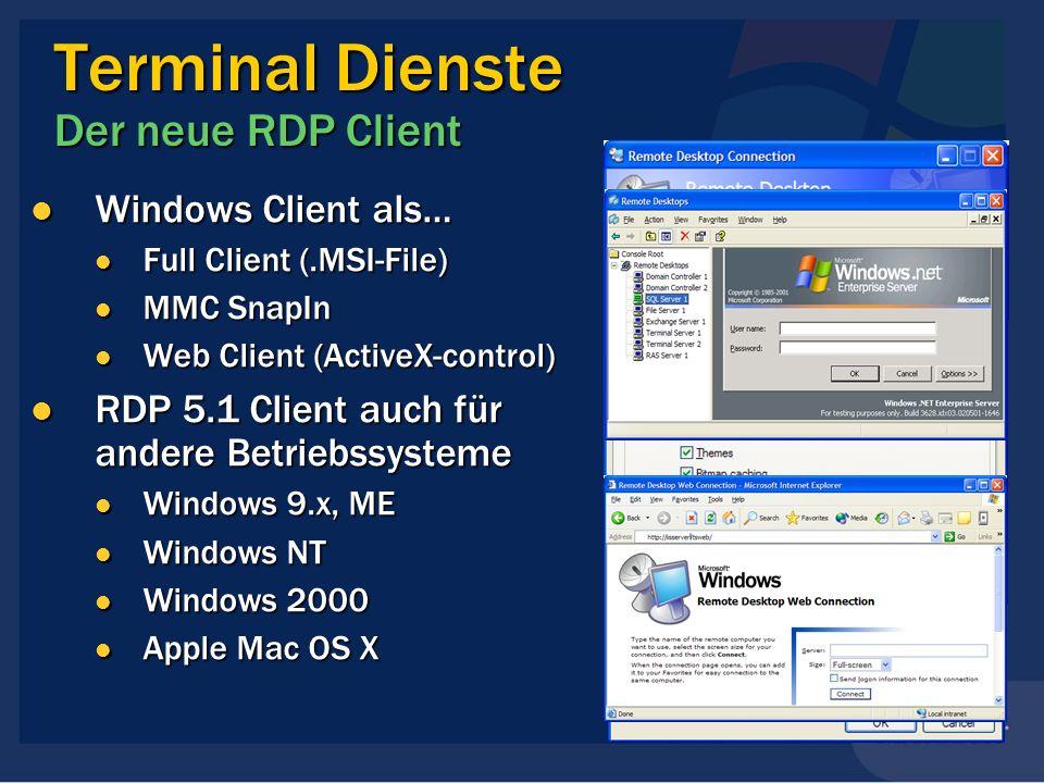Terminal Dienste Der neue RDP Client Windows Client als… Windows Client als… Full Client (.MSI-File) Full Client (.MSI-File) MMC SnapIn MMC SnapIn Web