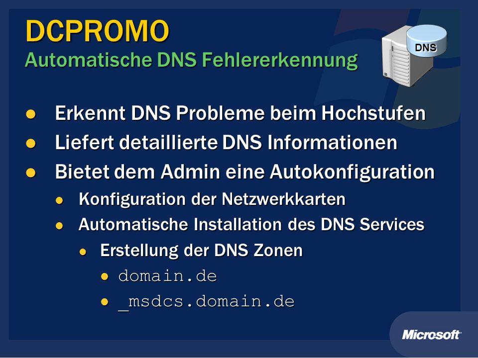 DCPROMO Automatische DNS Fehlererkennung Erkennt DNS Probleme beim Hochstufen Erkennt DNS Probleme beim Hochstufen Liefert detaillierte DNS Informatio