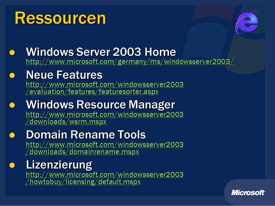 Ressourcen Windows Server 2003 Home http://www.microsoft.com/germany/ms/windowsserver2003/ Windows Server 2003 Home http://www.microsoft.com/germany/m