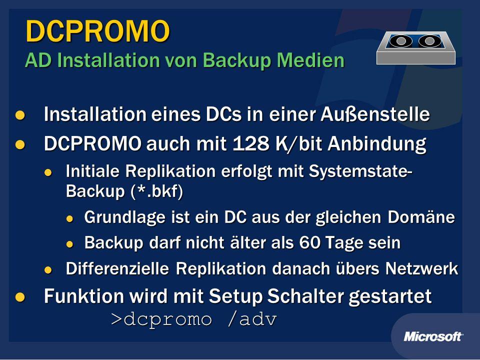 DCPROMO AD Installation von Backup Medien Installation eines DCs in einer Außenstelle Installation eines DCs in einer Außenstelle DCPROMO auch mit 128