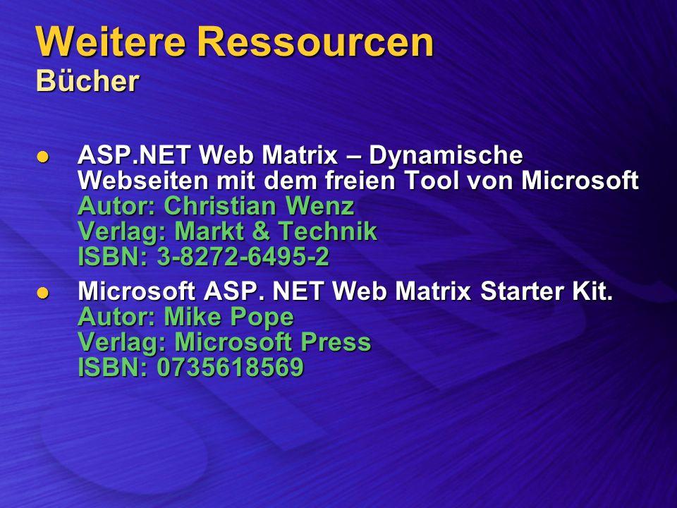 Weitere Ressourcen Bücher ASP.NET Web Matrix – Dynamische Webseiten mit dem freien Tool von Microsoft Autor: Christian Wenz Verlag: Markt & Technik ISBN: 3-8272-6495-2 ASP.NET Web Matrix – Dynamische Webseiten mit dem freien Tool von Microsoft Autor: Christian Wenz Verlag: Markt & Technik ISBN: 3-8272-6495-2 Microsoft ASP.