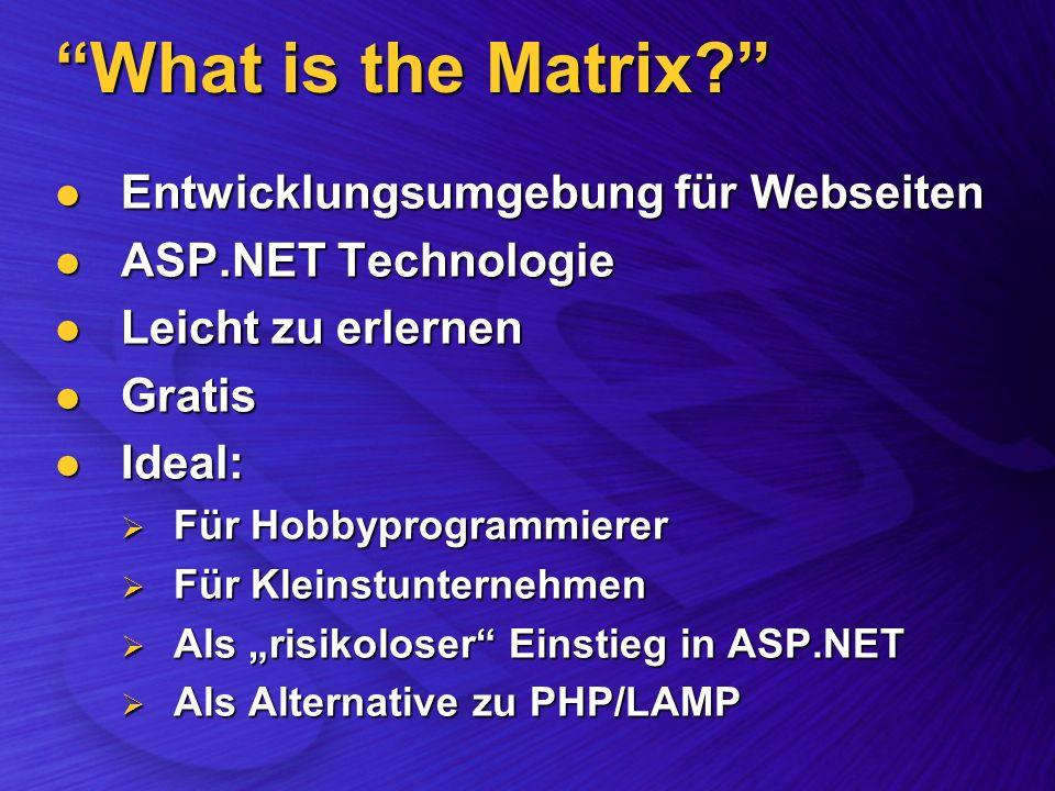 What is the Matrix? Entwicklungsumgebung für Webseiten Entwicklungsumgebung für Webseiten ASP.NET Technologie ASP.NET Technologie Leicht zu erlernen L
