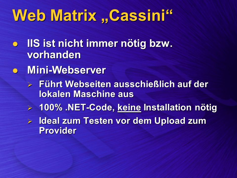Web Matrix Cassini IIS ist nicht immer nötig bzw. vorhanden IIS ist nicht immer nötig bzw.