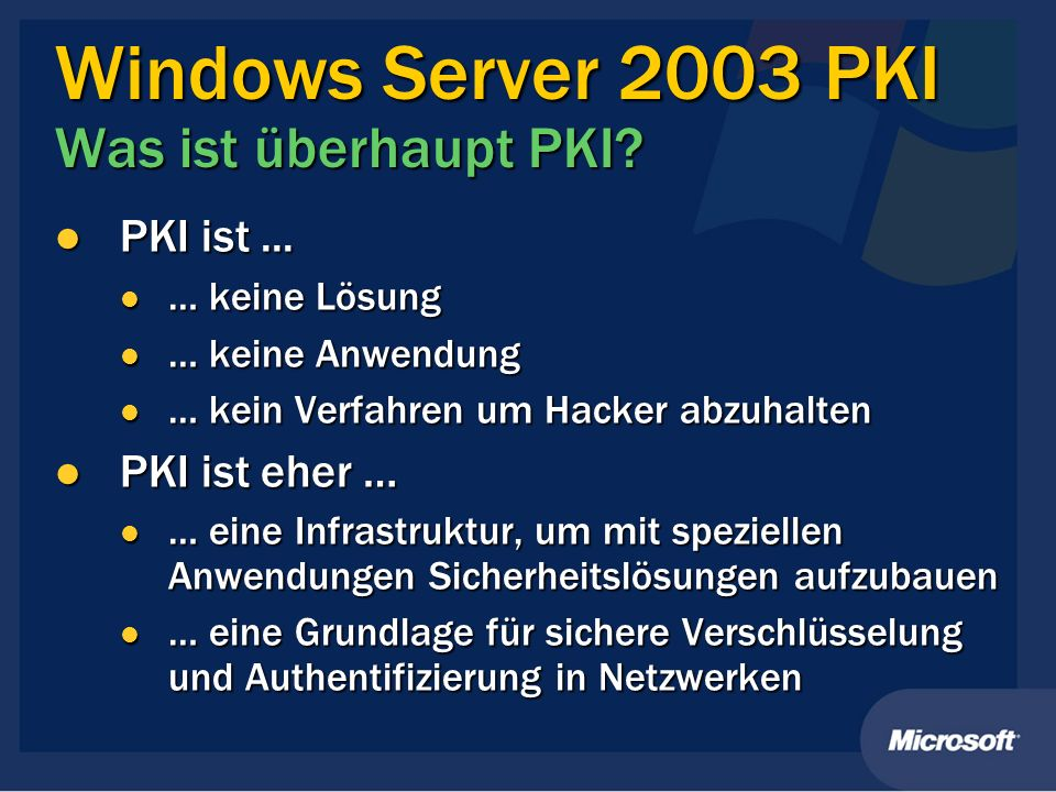 Windows Server 2003 PKI Was ist überhaupt PKI? PKI ist... PKI ist... … keine Lösung … keine Lösung … keine Anwendung … keine Anwendung … kein Verfahre
