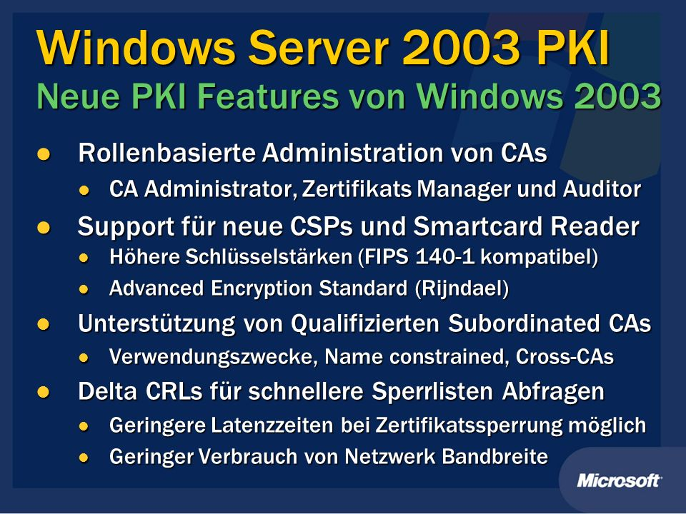 Windows Server 2003 PKI Neue PKI Features von Windows 2003 Rollenbasierte Administration von CAs Rollenbasierte Administration von CAs CA Administrato