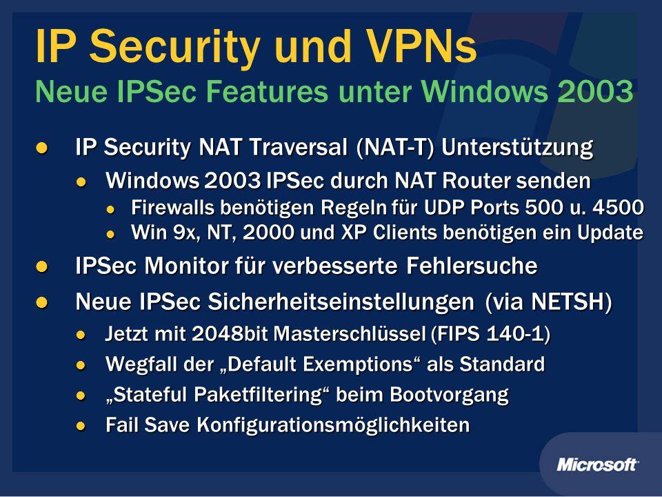 IP Security und VPNs Neue IPSec Features unter Windows 2003 IP Security NAT Traversal (NAT-T) Unterstützung IP Security NAT Traversal (NAT-T) Unterstü